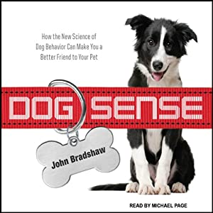 Dog Sense: How the New Science of Dog Behavior Can Make You a Better Friend to Your Pet | [John Bradshaw]