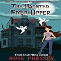 The Haunted Fixer-Upper: Haunted Renovation Mystery, Book 2 (       UNABRIDGED) by Rose Pressey Narrated by Margie Lenhart