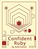 Confident Ruby: 32 Patterns for Joyful Coding (English Edition)