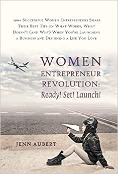 Women Entrepreneur Revolution: Ready! Set! Launch!: 100+ Successful Women Entrepreneurs Share Their Best Tips On What Works, What Doesn't (and Why) W