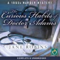 The Curious Habits of Doctor Adams (       UNABRIDGED) by Jane Robins Narrated by Kate Lee