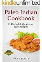Paleo Indian Cookbook: 31 Flavorful Quick and Easy Recipes (31 Days of Paleo Book 6)