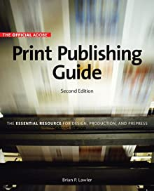 Official Adobe Print Publishing Guide, Second Edition: The Essential Resource For Design, Production, And Prepress, The (2nd Edition)
