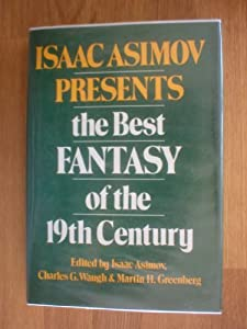 Isaac Asimov Presents the Best Fantasy of the 19th Century by Isaac Asimov, Charles Waugh and Martin Harry Greenberg