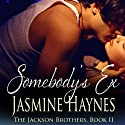 Somebody's Ex: The Jackson Brothers, Book 2 (       UNABRIDGED) by Jasmine Haynes, Jennifer Skully Narrated by Shana Savage