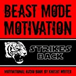 Beast Mode Motivation Strikes Back! Motivational Audio Book |  Knight Writer