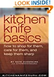 Kitchen Knife Basics: How to Shop for Them, Care for Them, and Keep Them Sharp