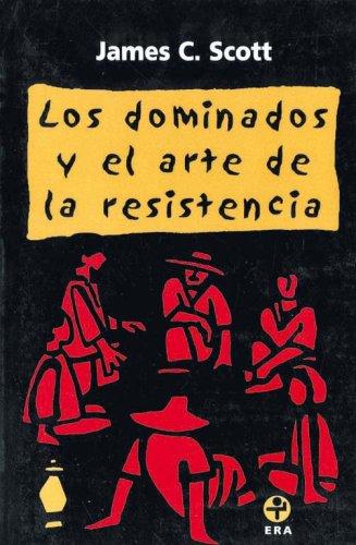 Los dominados y el arte de la resistencia (Spanish Edition)