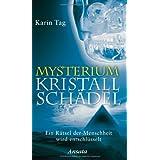 """Mysterium Kristallsch�del: Ein R�tsel der Menschheit wird entschl�sseltvon """"Karin Tag"""""""