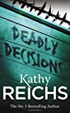 Kathy Reichs Deadly Decisions: (Temperance Brennan 3)