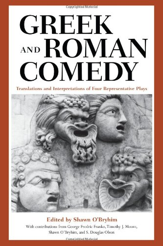 Greek And Roman Comedy: Translations And Interpretations Of Four Representative Plays