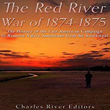 The Red River War of 1874-1875: The History of the Last American Campaign to Remove Native Americans from the Southwest | Livre audio Auteur(s) :  Charles River Editors Narrateur(s) : Scott Clem