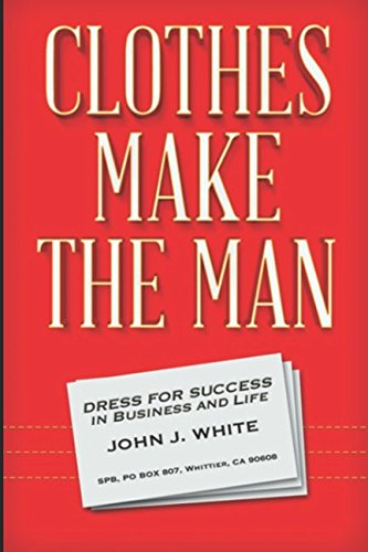 CLOTHES MAKE THE MAN Dress for Success in Business and Life [White, John J.] (Tapa Blanda)
