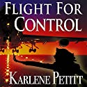 Flight for Control Audiobook by Karlene Petitt Narrated by Dina Pearlman