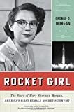 Rocket Girl: The Story of Mary Sherman Morgan, Americas First Female Rocket Scientist