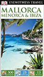 DK Eyewitness Travel Guide: Mallorca, Menorca & Ibiza