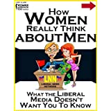 How Women Really Think About Men: What the Liberal Media Doesn't Want You to Knowby John Alanis