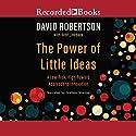 The Power of Little Ideas Hörbuch von David Robertson, Kent Lineback Gesprochen von: Graham Winton