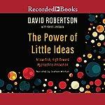 The Power of Little Ideas | David Robertson,Kent Lineback