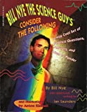 Bill Nye The Science Guys Consider the Following: A Way Cool Set of Science Questions, Answers, and Ideas to Ponder
