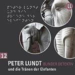 Peter Lundt und die Tränen der Elefanten (Peter Lundt 12) | Arne Sommer
