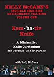 KELLY MCCANN`S CRUCIBLE HIGH-RISK ENVIRONMENT TRAINING VOL 1 Kem-ba-tive Knife: A Minimalist Knife Curriculum Under Duress