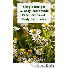 Simple Recipes for Easy Homemade Face Scrubs and Body Exfoliants (Healthy Living, Anti Aging and Anti Inflammatory Skin and Hair Care Recipes Book 3) (English Edition)