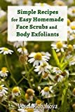 Simple Recipes for Easy Homemade Face Scrubs and Body Exfoliants (Healthy Living, Anti Aging and Anti Inflammatory Skin and Hair Care Recipes Book 3)