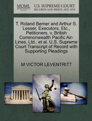 T. Roland Berner and Arthur S. Lesser, Executors, Etc., Petitioners, v. British Commonwealth Pacific Air-Lines, Ltd., et al. U.S. Supreme Court Transcript of Record with Supporting Pleadings