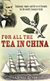 For All the Tea in China: Espionage, Empire and the Sercret Formula of the World's Favourite Drink