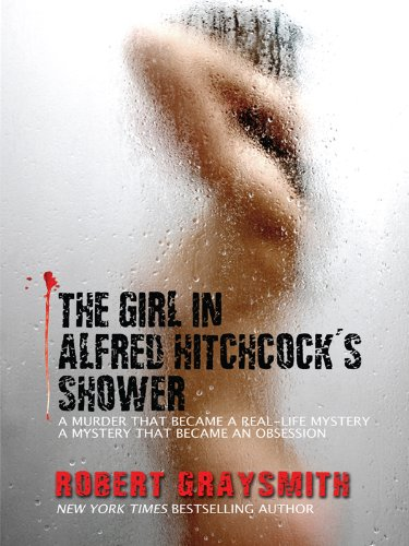 The Girl in Alfred Hitchcock's Shower: A Murder that Became a Real-Life Mystery. A Mystery that Became an Obsession. (Thorndike Crime Scene)