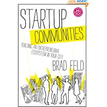 Startup Communities: Building an Entrepreneurial Ecosystem in Your City - Brad Feld