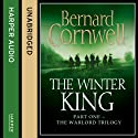 The Winter King: The Warlord Chronicles, Book 1 (       UNABRIDGED) by Bernard Cornwell Narrated by Jonathan Keeble