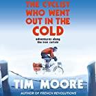 The Cyclist Who Went Out in the Cold: Adventures Along the Iron Curtain Trail Hörbuch von Tim Moore Gesprochen von: Tim Moore