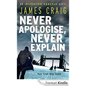 Never Apologise, Never Explain (An Inspector Carlyle Novel)