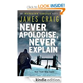 Never Apologise, Never Explain (Inspector Carlyle Novel)