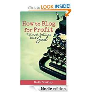 How to Blog for Profit (Without Selling Your Soul)