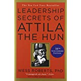 Leadership Secrets of Attila the Hun ~ Wess Roberts