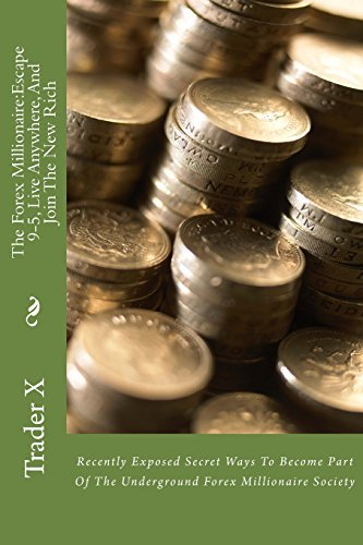 The Forex Millionaire:Escape 9-5, Live Anywhere, And Join The New Rich: Recently Exposed Secret Ways To Become Part Of The Underground Forex Millionaire Society by Trader X (2013-01-04)