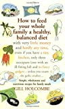 How to Feed Your Whole Family a Healthy, Balanced Diet with Very Little Money . . .: With Very Little Money and Hardly Any Time, Even If You Have a ... - Unless You Count the Garlic Crusher...