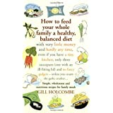 How to feed your whole family: A healthy, balanced diet with very little moneyby Gill Holcombe