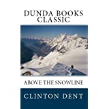 Above the Snow Line: Mountaineering Sketches Between 1870 and 1880 (Dunda Books Classic)di Clinton Thomas Dent