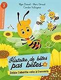 """Afficher """"Histoire de bêtes pas bêtes Zelda l'abeille vole à l'envers"""""""
