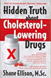 img - for Hidden Truth About Cholesterol Lowering Drugs: How to Avoid Heart Disease Naturally Hidden Truth Ab book / textbook / text book