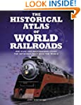 The Historical Atlas of World Railroa...
