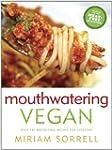 Mouthwatering Vegan: Over 130 Irresis...