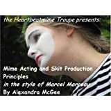 Mime Acting and Skit Production Principles ~ Alexandra McGee