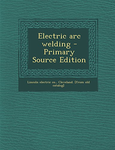 Electric Arc Welding - Primary Source Edition