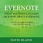 What You Should Learn or Know About Evernote: A Guide on Using Evernote for Everyday People | David Blaine