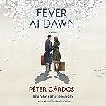 Fever at Dawn   Péter Gárdos,Liz Szasz - translator